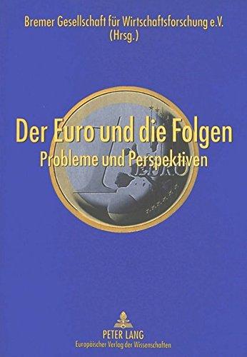 Der Euro und die Folgen: Probleme und Perspektiven (German Edition) by Peter Lang GmbH, Internationaler Verlag der Wissenschaften
