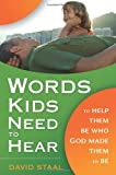 img - for Words Kids Need to Hear: To Help Them Be Who God Made Them to Be book / textbook / text book