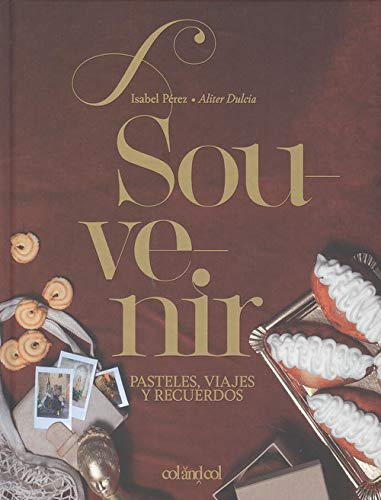 Souvenir. Pasteles, viajes y recuerdos: (Aliter Dulcia): 3 (Cocina de autor) por Isabel Pérez Sardiña,Martín De Arriba