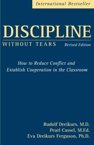 Discipline Without Tears: How to Reduce Conflict and Establish Cooperation in the Classroom, Revised Edition: How to Reduce Conflict and Establish Cooperation in the Classroom pdf