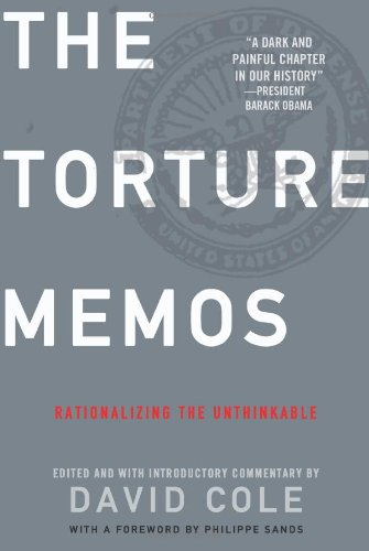 Torture Memos: Rationalizing the Unthinkable
