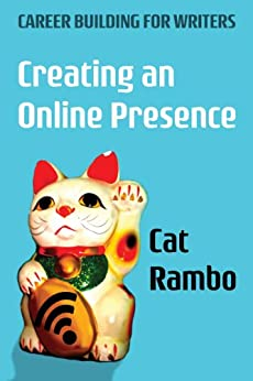 Creating an Online Presence (Careerbuilding for Writers Book 1) by [Rambo, Cat]