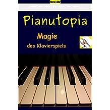 Pianutopia - Magie des Klavierspiels (German Edition)
