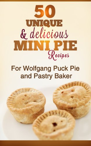 Mini Pies Unique And Delious Recipes For Wolfgang Puck Pie Maker