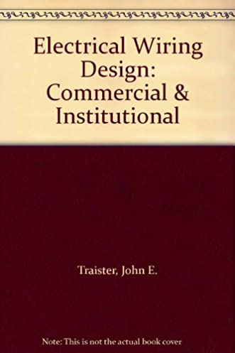 electrical wiring commercial john traister easy to read wiring electrical wiring circuits electrical wiring design commercial institutional john e rh amazon ca commercial building wiring diagrams commercial truck light wiring