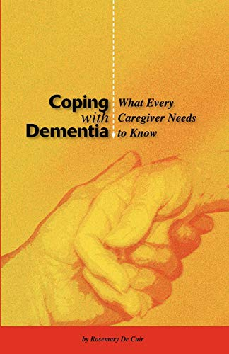 Coping With Dementia: What Every Caregiver Needs To Know