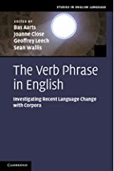 The Verb Phrase in English: Investigating Recent Language Change with Corpora (Studies in English Language) Kindle Edition