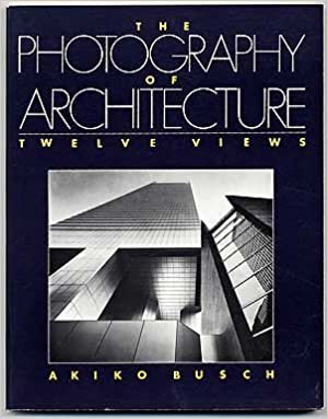The Photography of Architecture: Twelve Views