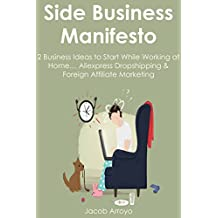 Side Business Manifesto: 2 Business Ideas to Start While Working at Home… Aliexpress Dropshipping & Foreign Affiliate Marketing