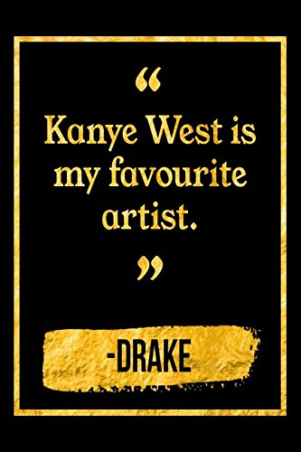 Download Kanye West Is My Favorite Artist: Black and Gold Drake Quote Notebook pdf epub