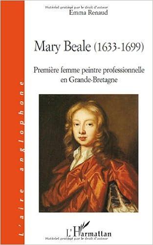 Lire en ligne Mary Beale 1633 1699 Premiere Femme Peintre Professionnelle en Grande Bretagne pdf, epub ebook