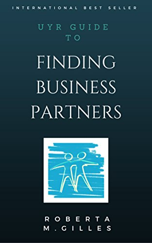 UYR Guide to FINDING BUSINESS PARTNERS: How to find the good ones and don't die while trying