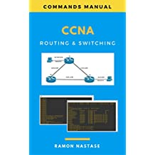 Cisco CCNA Command Guide: The Complete Cisco CCNA Routing & Switching Command Guide for Passing your CCNA Exam (Cisco CCNA Commands, Cisco Commands, CCNA ... CCNA Commands, Cisco IOS Cheat Sheet)