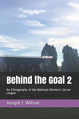 Behind the Goal 2: An Ethnography of the National Women's Soccer League (Behind the Series)