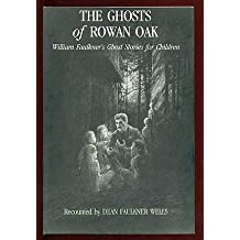 Amazon william faulkner childrens books books ghosts of rowan oak william faulkners ghost stories for children fandeluxe Images