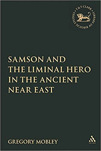 Samson and the Liminal Hero in the Ancient Near East (The Library of Hebrew Bible/Old Testament Studies)