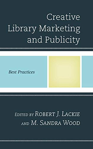 Creative Library Marketing and Publicity: Best Practices (Best Practices in Library Services)