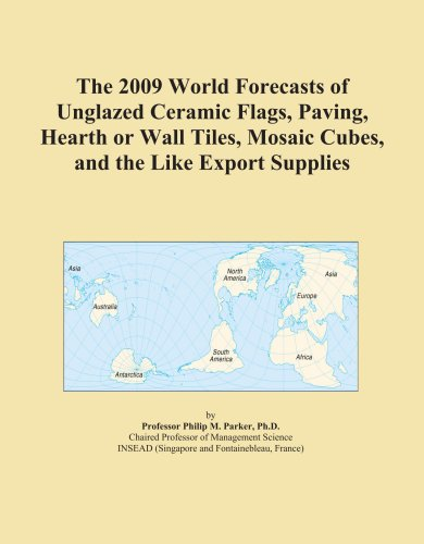 The 2009 World Forecasts of Unglazed Ceramic Flags, Paving, Hearth or Wall Tiles, Mosaic Cubes, and the Like Export Supplies