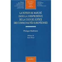 La notion de marché dans la jurisprudence de la cour de justice des communautés européennes t.253