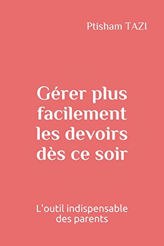 Gérer plus facilement les devoirs dès ce soir (French Edition) PDF
