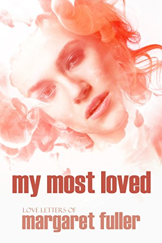 My Most Loved: Love Letters of Margaret Fuller (Expanded, ()