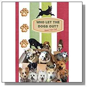 Who Let The Dogs Out? ... Nami Kim Did!: Pawsome collection of full color illustrated wit and wisdom from the world of our canine friends. 6 x 9 (Save Korean Dogs - Journals & Planners)