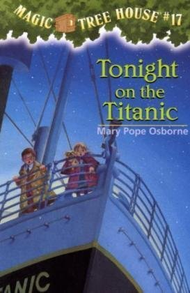 Tonight on the Titanic - Book #17 of the Magic Tree House