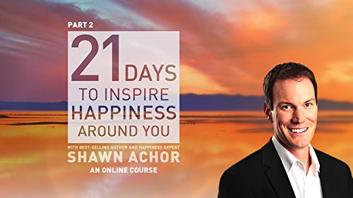 Part 2: 21 Days to Inspire Happiness Around You with Shawn Achor