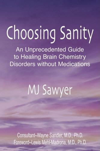 Choosing Sanity: An Unprecedented Guide to Healing Brain Chemistry Disorders without Medications by MJ Sawyer (2008-12-10)