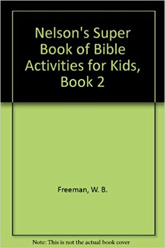 Nelson's Super Book of Bible Activities for Kids, Book 2: W. B. ...
