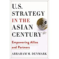 U.S. Strategy in the Asian Century: Empowering Allies and Partners (Woodrow Wilson Center Series)
