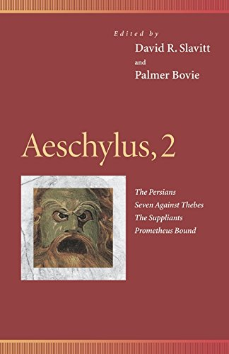Aeschylus, 2 : The Persians, Seven Against Thebes, the Suppliants, Prometheus Bound (Penn Greek Drama Series)