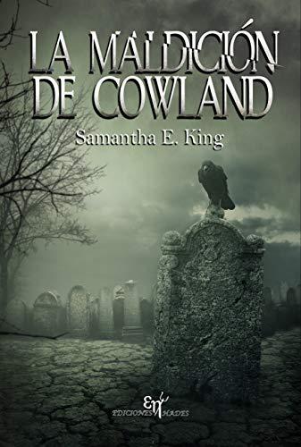 LA MALDICIÓN DE COWLAND: El thriller sobrenatural que estabas esperando por Samantha E. King