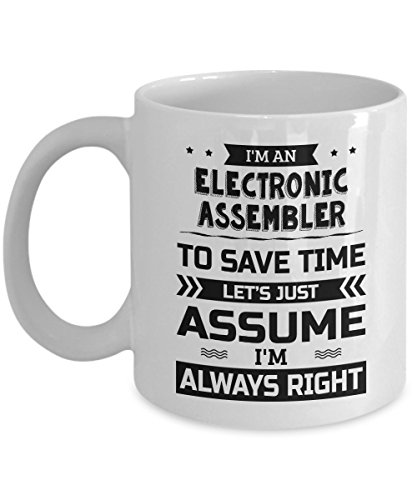 (Electronic Assembler Mug - To Save Time Let's Just Assume I'm Always Right - Funny Novelty Ceramic Coffee & Tea Cup Cool Gifts for Men or Women with Gift Box)