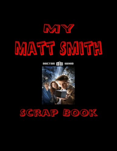 My Matt Smith Scrap Book: Blank Pages for You to Fill (My Fan (The Doctor Costume Matt Smith)