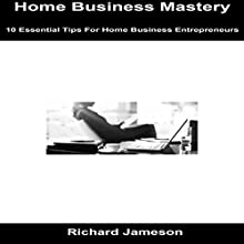 Home Business Mastery: 10 Essential Tips for Home Business Entrepreneurs Audiobook by Richard Jameson Narrated by JD Kelly