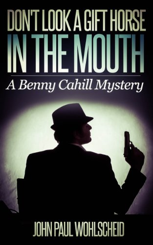 Don't Look a Gift Horse in the Mouth (Benny Cahill Book 1)