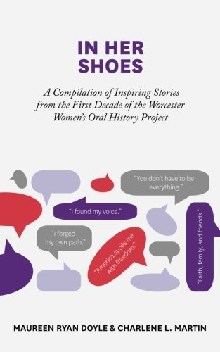In Her Shoes: A Compilation of Inspiring Stories from the First Decade of the Worcester Women's Oral History Project