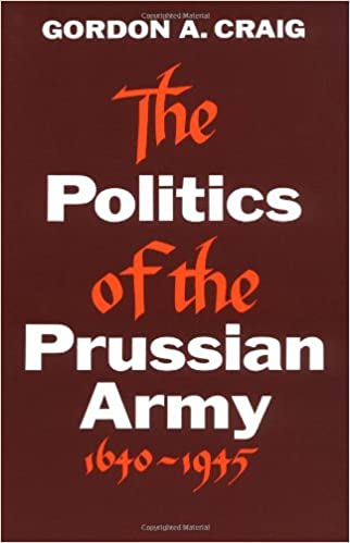 Book The Politics of the Prussian Army: 1640-1945