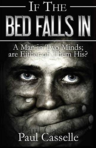 If The Bed Falls In: A Man in Two Minds; are Either of Them His? (Conspiracy Thriller Series) (Volume 1)