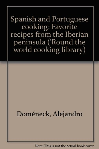 Spanish and Portuguese cooking: Favorite recipes from the Iberian peninsula ('Round the world cooking library) by Alejandro Doméneck