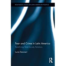 Fear and Crime in Latin America: Redefining State-Society Relations (Routledge Studies in Latin American Politics)