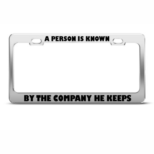 Person Known By Company He Keeps Humor Funny Metal License Plate Frame
