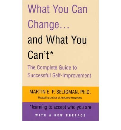 [WHAT YOU CAN CHANGE AND WHAT YOU CAN'T: LEARNING TO ACCEPT WHAT YOU ARE] by (Author)Seligman, Martin E.P. on May-10-07