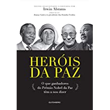 Heróis Da Paz. O Que Ganhadores Do Premio Nobel Da Paz Tem A Nos Dizer: O que Ganhadores do Prêmio Nobel da Paz Têm a nos Dizer