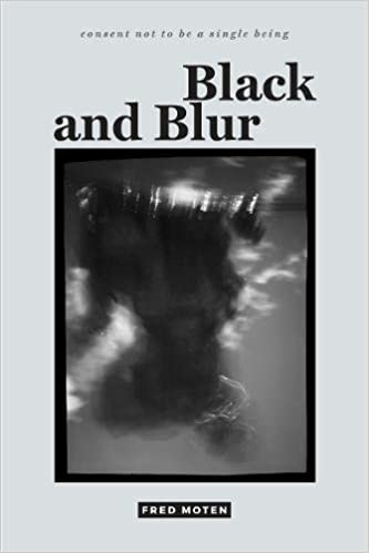 Black And Blur Consent Not To Be A Single Being Fred Moten  Amazon Com Books