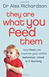 They Are What You Feed Them: How Food Can Improve Your Childs Behaviour, Mood and Learning