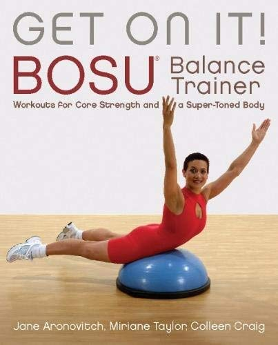 Get On It!: BOSU® Balance Trainer Workouts for Core Strength and a ...