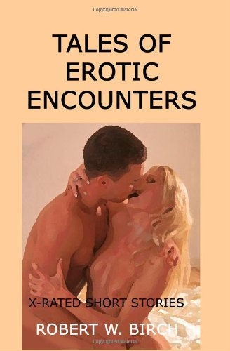 Tales Of Erotic Encounters: X-Rated Short Stories ()