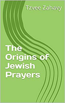 The Origins of Jewish Prayers by [Zahavy, Tzvee]